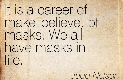 Career Quotes By  Judd Nelson~It Is A Career Of Make-Believe, Of Masks. We All Have Masks In Life.