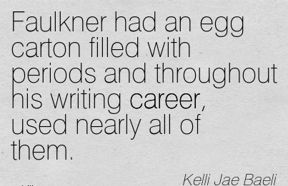 Career Quotes By Kelli Jae Baeli~Faulkner Had An Egg Carton Filled With Periods And Throughout His Writing Career, Used Nearly All Of Them.