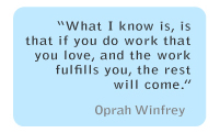 Career Quotes by Oprah Winfrey~What i Know Is, Is That If You do Work That You Love, And The Work Fulfills You, The Rest Will Come.