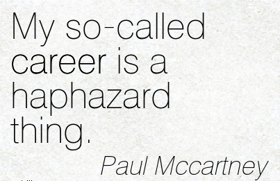 Career Quotes By  Paul Mccartney~My So-Called Career Is A Haphazard Thing.