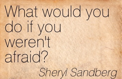 Career Quotes by  Sheryl Sandberg~What Would You Do If You Weren't Afraid!