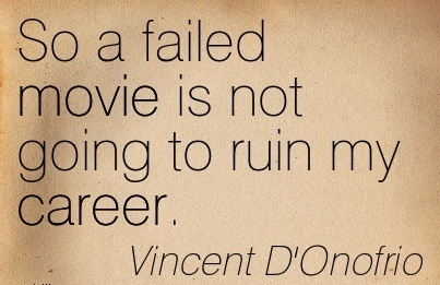 Career Quotes by  Vincent D'onofrio~So A Failed Movie Is Not Going To Ruin My Career.