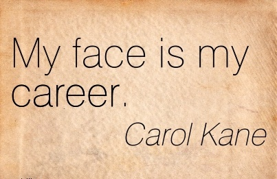 Career Quotes  Carol Kane~My Face Is My Career.