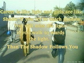 Career Quotes~Career Is Like Light And Girls Are Like Shado. If You Try To Catch Shadow. You Will Walk To Wards The Light. Than The Shadow Follows You.
