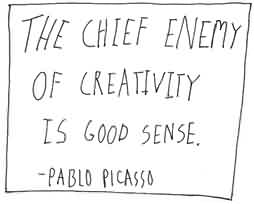 Celebrity Quote By Pablo Picasso~ The Chief enemy of Creativity is good sense.