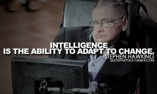 Celebrity Quote by Stephen Hawking~ Intelligence is teh ability to adapt to change.