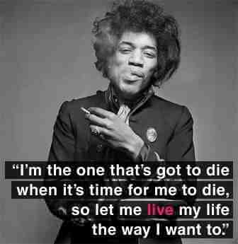 Celebrity Quote ~ I'm The one that's got to die when it's time for me to die…