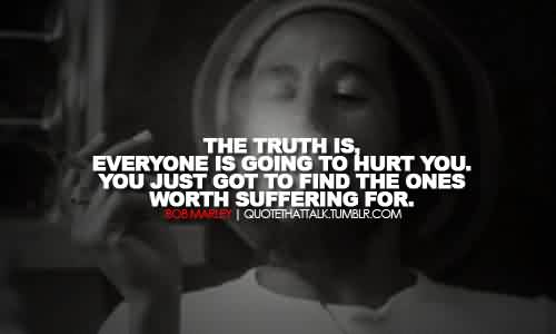 Celebrity Quote ~ Teh truth is  everyone is going to hurt you.