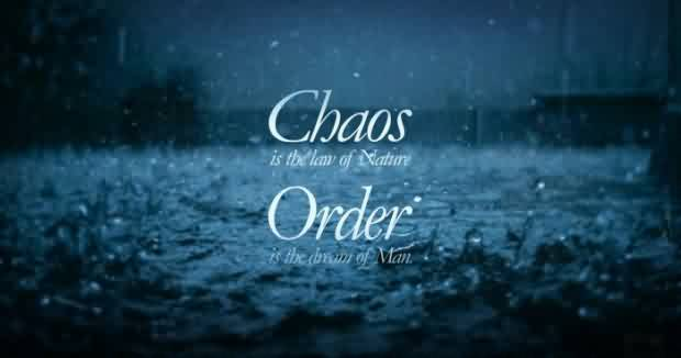 Chaos Quote ~Chaos Is The Law OF Nature Order Is the Dream Of Man.