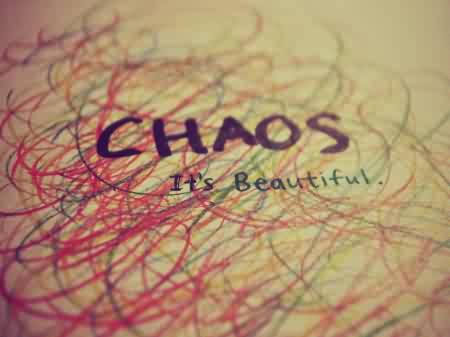 Chaos Quote ~Chaos It's Beautiful.