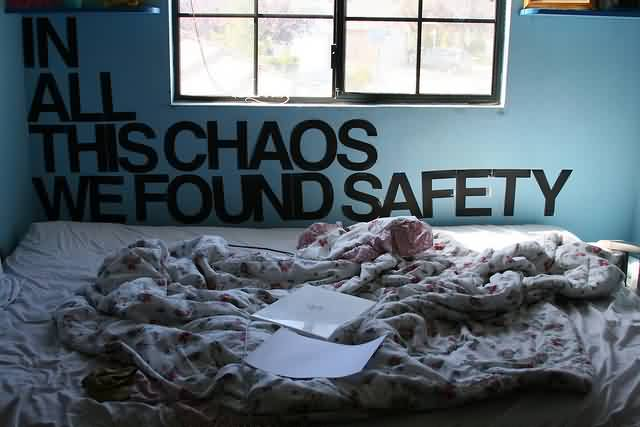Chaos Quote ~In All This Chaos We Found Safety.
