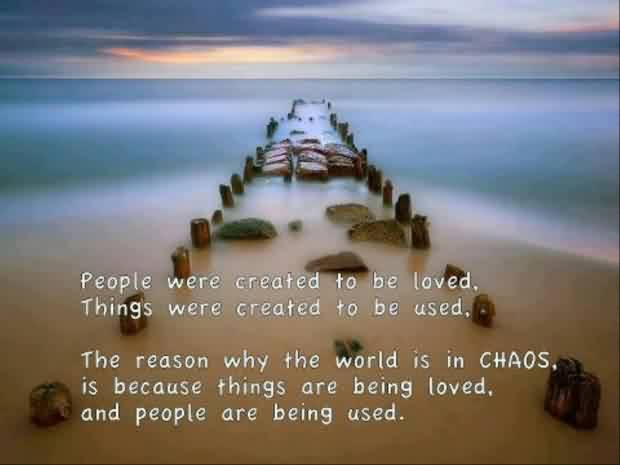 Chaos Quote ~ People were created to be loved.