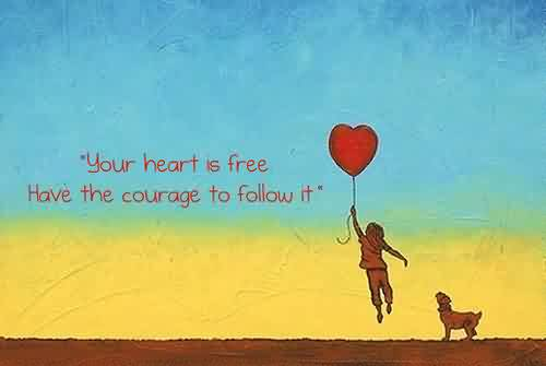 Chaos Quote ~ Your heart is free have the courage to follow it.