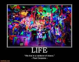 Chaos Quote~Life We Live In A Rainbow Of Chaos.