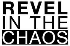 Chaos Quote~Revel In The Chaos.