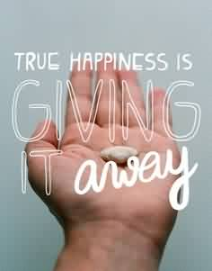 Charity Quoite ~ True Happiness is Giving It Away