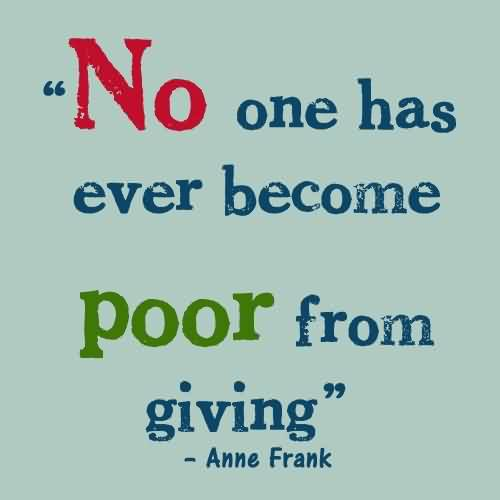 Charity Quote By Anne Frank ~ No one has ever become poor from giving