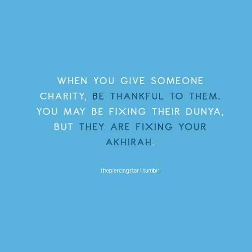 Charity Quote ~ When you give someone charity, be thankful to them.