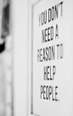 Charity Quotes ~ You don't need a reason to help people.