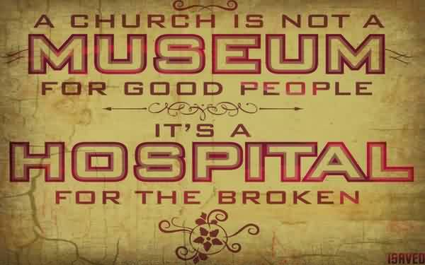 Church Quote ~ A church is not a museum for good people.