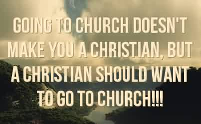 Church Quote ~ Going To Church Doesn't Make you a christian`