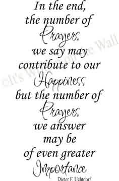 Church Quote ~ In the end the number of prayers. We say may contribute to our happiness