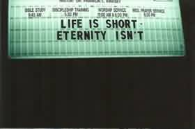 Church Quote ~ Life is short eternity isn't