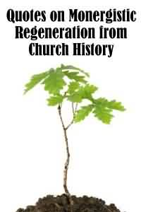 Church Quote ~ Quotes On monergistic Regeneration from Church History ..