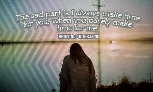Church Quote ~ The sad part is I always make time for you,when you barely make time for me.