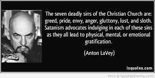 Church Quote ~ The Seven Deadly sins of the Christian Church are greed pride, envy , anger, gluttony, lust,and sloth…