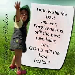 Church Quote ~ Time is still the best answer,Forgiveness is still the best pain killer,and god is still the best healer.