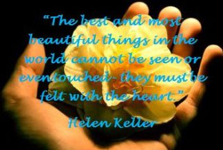 Clarity Quotes by Helen Keller ~The Best and Most beautiful Things in the world cannot be seen or eventouched they must be felt with the heart.