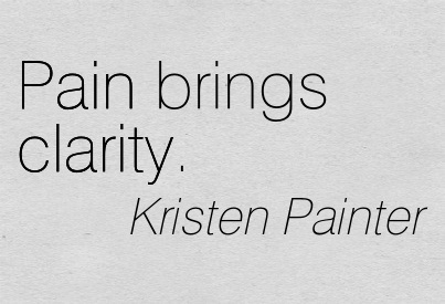 Clarity Quotes by Kristen Painter ~Pain brings clarity.