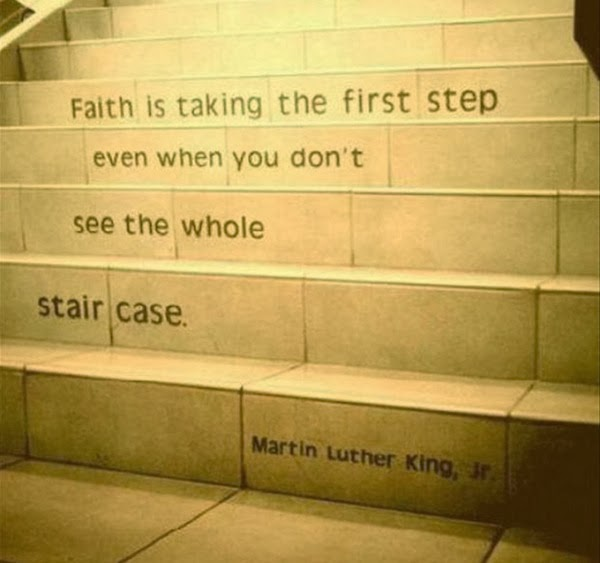 Clarity Quotes By Martin Luther king ~ Faith is taking the first step even when you don't see the whole stair case.