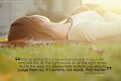 Clarity Quotes  by Nicholas Sparks~ you,re going to come across people in your life who will say all the right words at all the right times.