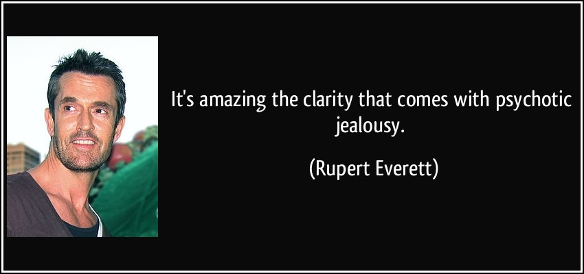 Clarity Quotes By Rupert Everett ~ It,s amazing the clarity that comes with psychotic jealousy.