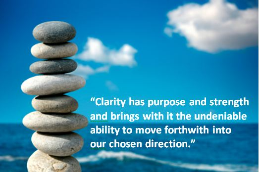 Clarity Quotes ~ Clarity has Purpose and stregth and bring with it the undeniable ability to move forthwith into our chosen direction.