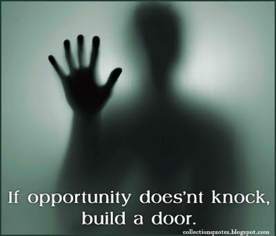 Clarity Quotes ~ If Opportunity does'nt knock, build  a door