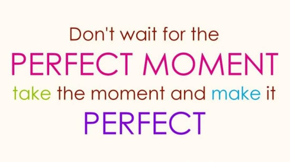 Cute Perfect Life Quotes Images - Make the moment Perfect