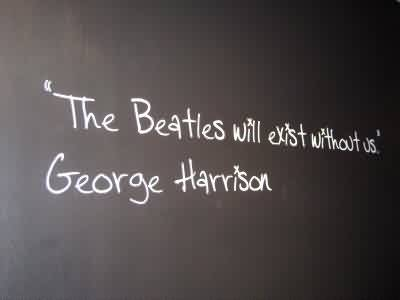 Excellent Celebrity Quote By George Harrison~ The Beatles will exist without us.