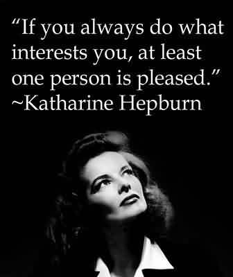 Excellent Celebrity Quote By Katharine Hepburn~ If you always do what interests you…