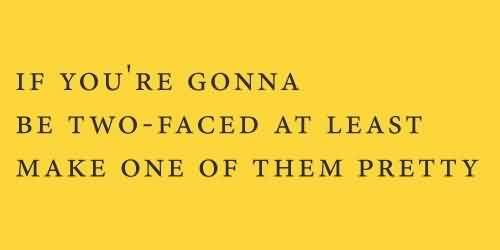 Excellent  Celebrity Quote ~ If you're gonna be two-faced at least make one of them pretty.