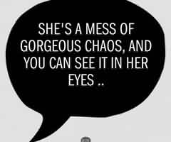 Excellent Chaos Quote~She's A Mess Of Gorgeous Chaos, And You Can See It In Her Eyes…