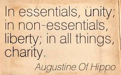 Excellent Charity Quote by Augustine of Hippo~ In essentials, unity; in non-essentials, liberty; in all things, charity.