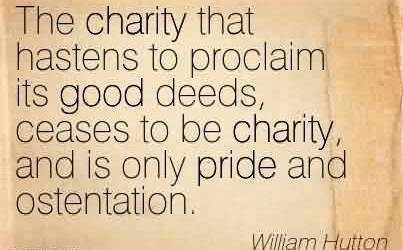 Excellent Charity Quote By William Hutton~ The charity that hastens to proclaim its good deeds, ceases to be charity, and is only pride and ostentation.