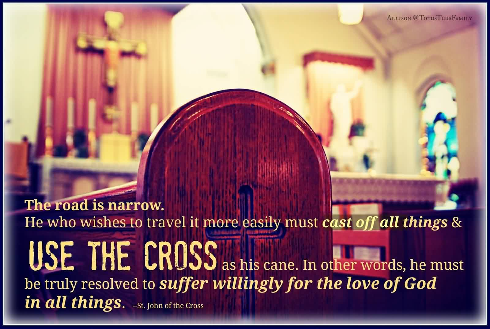 Excellent  Church Quote by St. John Of the Cross~ The road is narrow.