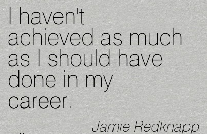 Exilant Career Quotes By Jamie Redknapp~I Haven't Achieved As Much As I Should Have Done In My Career.