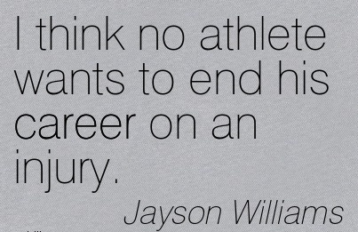 Exilant Career Quotes By Jayson Williams~I Think No Athlete Wants To End His Career On An Injury.