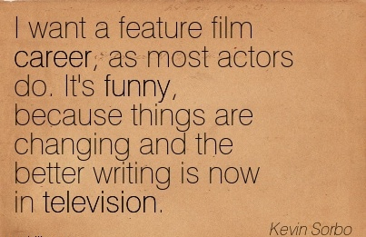 exilant career quotes by kevin sorboi want a feature film career as most