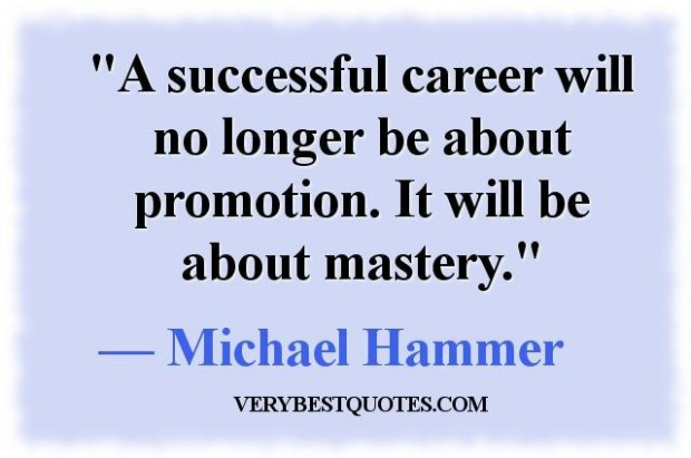 Fabulous Career  Quote By Michael Hammer ~A Successful Career Will no Longer Br About Promotion. It Will Be About Mastery.